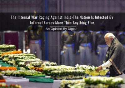 TheInternal War Raging Against India-The Nation Is Infected By Internal Forces More Than Anything Else - Digpu Opinion