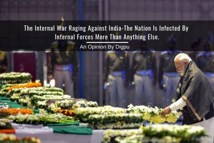 TheInternal War Raging Against India-The Nation Is Infected By Internal Forces More Than Anything Else